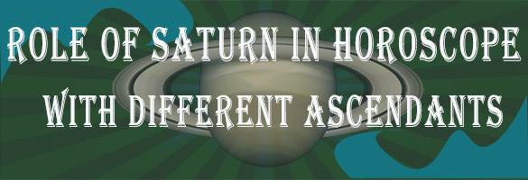 Role of Saturn in Horoscopes with different Ascendants